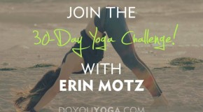 30 day Yoga challenge at www.doyouyoga.com with Erin Motz